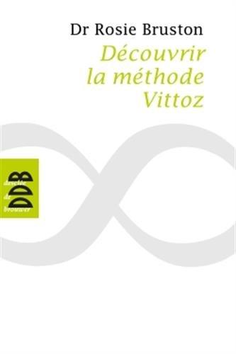 Découvrir la méthode Vittoz: De la méthode Vittoz à la psychologie des profondeurs ; Petit manuel de rééducation psychosensoriell par Rosie Bruston
