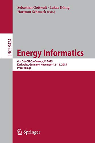 Energy Informatics: 4th D-A-CH Conference, EI 2015, Karlsruhe, Germany, November 12-13, 2015, Proceedings (Lecture Notes in Computer Science, Band 9424) -