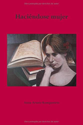 Haciéndose mujer (El sujeto existente mujer) por Anna Arnaiz Kompanietz