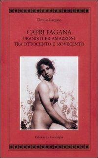 Capri pagana. Uranisti e amazzoni tra Ottocento e Novecento
