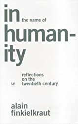 In the Name of Humanity: Reflections on the Twentieth Century by Alain Finkielkraut (2001-03-01)