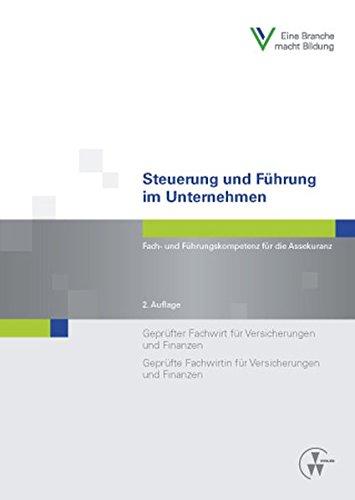 Steuerung und Führung im Unternehmen: Fach- und Führungskompetenz für die Assekuranz Geprüfter Fachwirt für Versicherungen und Finanzen (IHK) / ... und Finanzen (IHK) (Fachwirt-Literatur)