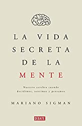 La Vida Secreta de la Mente/The Secret Life of the Mind: How Your Brain Thinks, Feels, and Decides: Nuestro Cerebro Cuando Decidimos, Sentimos Y Pensamos