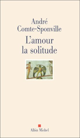 L'Amour la solitude by Andr? Comte-Sponville (May 16,2000)