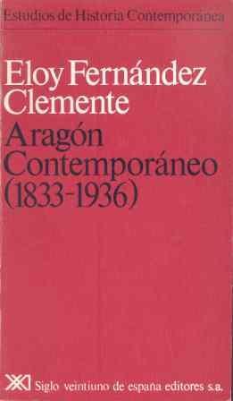 Aragón contemporáneo (1833-1936) (Estudios de historia contemporánea)