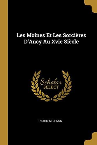 Les Moines Et Les Sorcières d'Ancy Au Xvie Siècle par Pierre Sternon