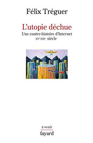L'utopie déchue par Félix Tréguer