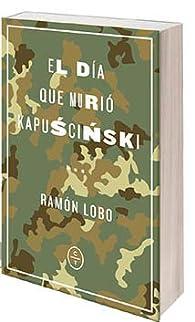 El Día Que Murió Kapuscinski par Ramón Lobo