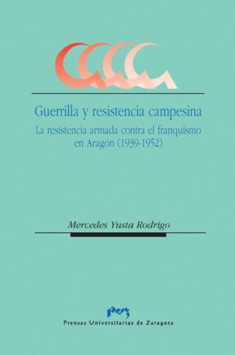 Guerrilla y resistencia campesina. La resistencia armada contra el franquismo en Aragón (1939-1952) por Mercedes Yusta Rodrigo