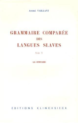Grammaire comparée des langues slaves.... La Syntaxe