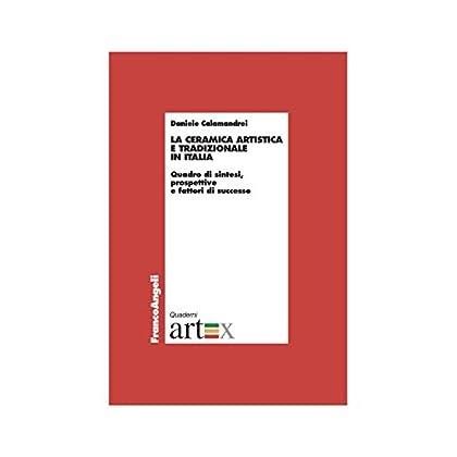 La Ceramica Artistica E Tradizionale In Italia. Quadro Di Sintesi, Prospettive E Fattori Di Successo (Economia - Ricerche)