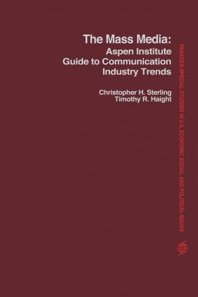By Sterling Christopher H 1943- ( Author ) [ Mass Media: Aspen Institute Guide to Communication Industry Trends Praeger Special Studies in U.S. Economic, Social, and Politi By Jul-1978 Hardcover
