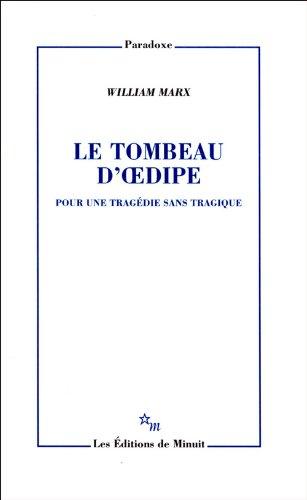 Le tombeau d'Oedipe : Pour une tragédie sans tragique par William Marx