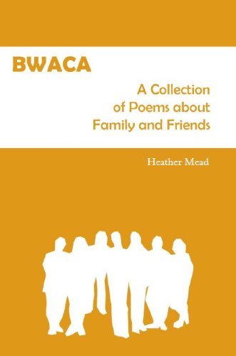 Bwaca A Collection Of Poems About Family And Friends Ebook Heather