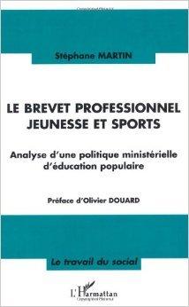Le brevet professionnel jeunesse et sports : Analyse d'une politique ministérielle d'éducation populaire de Stéphane Martin,Olivier Douard (Préface) ( 1 décembre 2003 )
