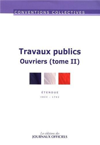 Travaux publics Ouvriers - Convention collective étendue - 6ème édition - Février 2013 - Brochure n°3005-II - IDCC 1702