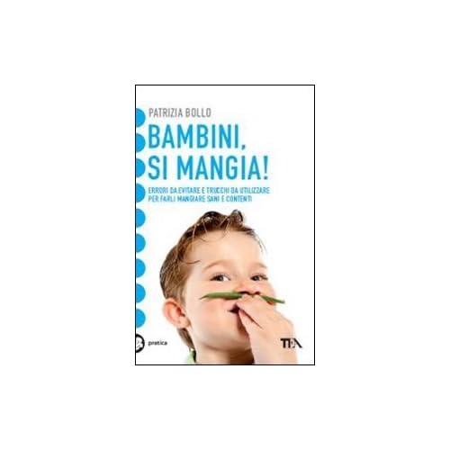 Bambini, Si Mangia! Errori Da Evitare E Trucchi Da Utilizzare Per Farli Mangiare Sani E Contenti