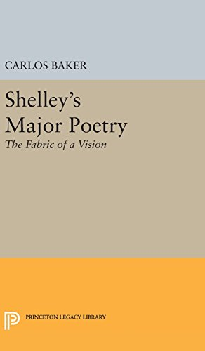 Shelley's Major Poetry: The Fabric of a Vision (Princeton Legacy Library)
