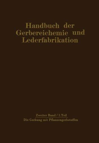 Die Gerbung mit Pflanzengerbstoffen: Gerbmittel und Gerbverfahren (Handbuch der Gerbereichemie und Lederfabrikation / Das Leder) (German Edition) (Leder-lösung)