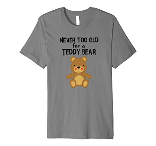 Liebenswürdig, Teddybären, Shirt Never too old für ein Teddy Bär