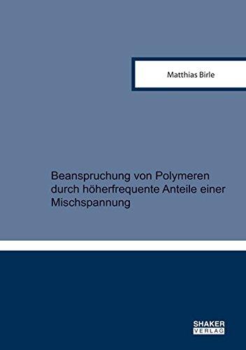 Beanspruchung von Polymeren durch höherfrequente Anteile einer Mischspannung (Berichte aus der Energietechnik)