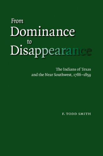 From Dominance to Disappearance: The Indians of Texas and the Near Southwest, 1786-1859