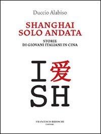 Shanghai solo andata. Storie di giovani italiani in Cina