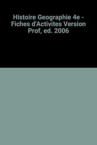 Histoire Geographie 4e - Fiches d'Activites Version Prof, ed. 2006