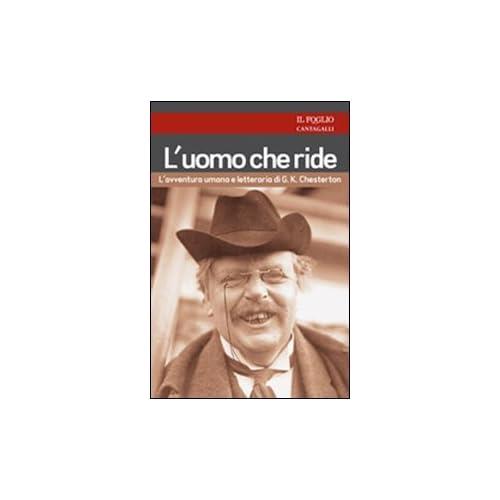 L'uomo Che Ride. L'avventura Umana E Letteraria Di G. K. Chesterton