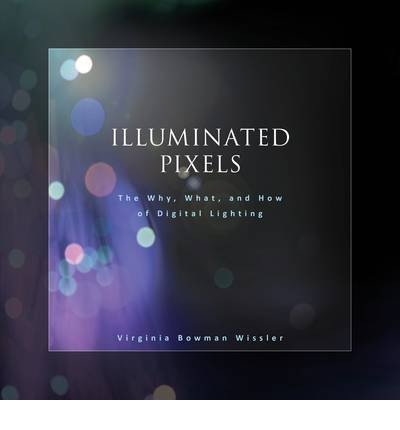 [( Illuminated Pixels: The Why, What, and How of Digital Lighting - By Wisslar ( Author ) Paperback Aug - 2012)] Paperback
