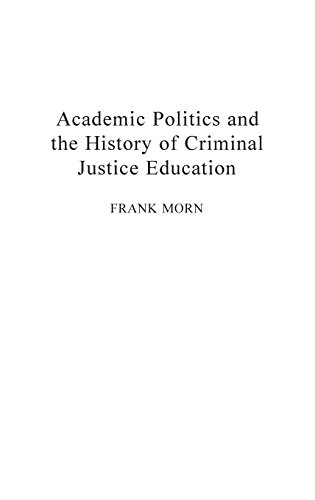 Academic Politics and the History of Criminal Justice Education (Contributions in Criminology & Penology)