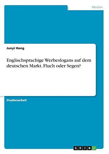 Englischsprachige Werbeslogans auf dem deutschen Markt. Fluch oder Segen?