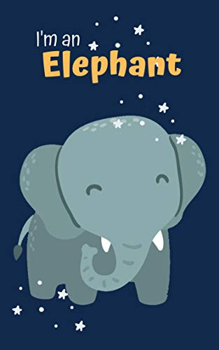 I'm an Elephant: Book for Ages 2-7 for Kids, Toddlers, Boys, Girls, Kids, preschool&Kindergarten, 1st Grade Picture Book,Story Book, Activities Book (Animals 3) (English Edition)