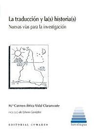 La traducción y la historia: Nuevas vías para la investigación par  Mª Carmen África Vidal Claramonte