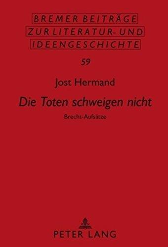 «Die Toten schweigen nicht»: Brecht-Aufsätze (Bremer Beiträge zur Literatur- und Ideengeschichte)