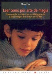 Leer como por arte de magia: Cómo enseñar a tu hijo a leer en edad preescolar (Guías para Padres)