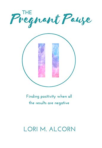 The Pregnant Pause: Finding positivity when  all the results are negative (English Edition)