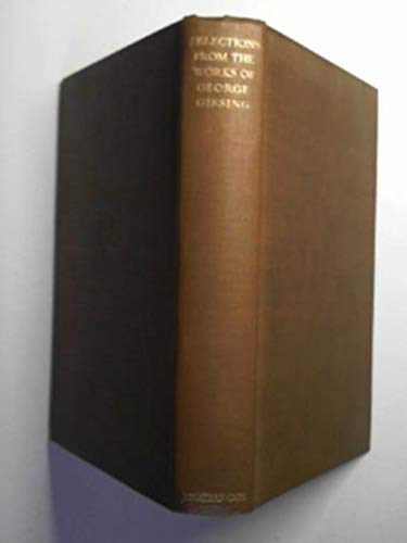 Selections, autobiographical and imaginative from the works of George Gissing, with biographical and critical notes by his son