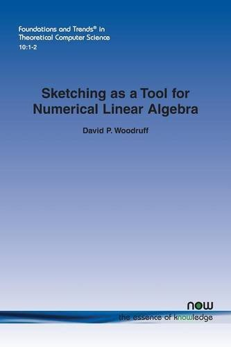 Sketching as a Tool for Numerical Linear Algebra (Foundations and Trends in Theoretical Computer Science) by David P. Woodruff (2014-11-14)