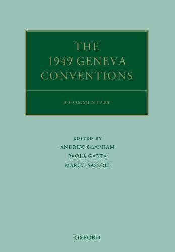 The 1949 Geneva Conventions: A Commentary (Oxford Commentaries on International Law)