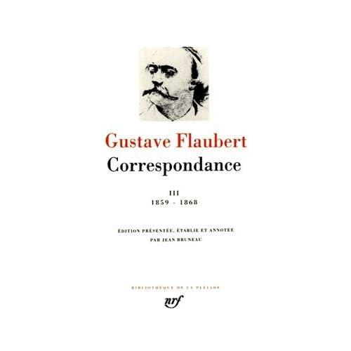Flaubert : Correspondance, tome 3 Janvier 1859 - Décembre 1868