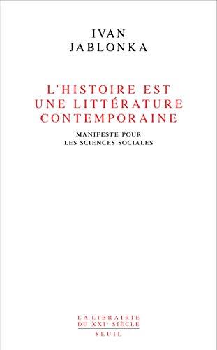 L'Histoire est une littérature contemporaine . Manifeste pour les sciences sociales par Ivan Jablonka
