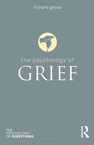 The Psychology of Grief (The Psychology of Everything) por Richard Gross