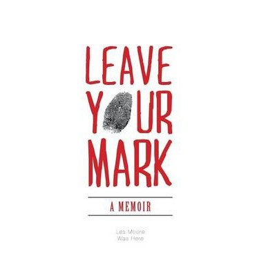 [ LEAVE YOUR MARK - A MEMOIR ] Leave Your Mark - A Memoir By Moore, Les ( Author ) Jun-2014 [ Paperback ]