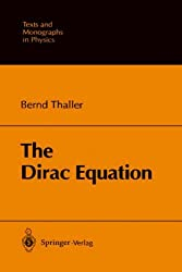 The Dirac Equation (Theoretical and Mathematical Physics) by Bernd Thaller (1992-08-06)