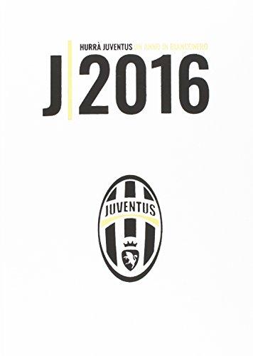 Hurrà Juventus. Un anno in biancoenero. Annuario ufficiale 2016