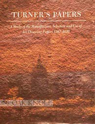Turner's Papers: A Study of the Manufacture, Selection and Use of His Drawing Papers 1787-1820
