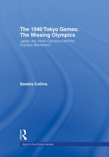 The 1940 Tokyo Games: The Missing Olympics: Japan, the Asian Olympics and the Olympic Movement (Sport in the Global Society) (English Edition)
