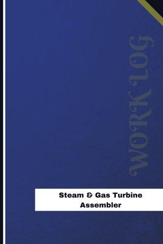 Steam & Gas Turbine Assembler Work Log: Work Journal, Work Diary, Log - 126 pages, 6 x 9 inches (Orange Logs/Work Log)