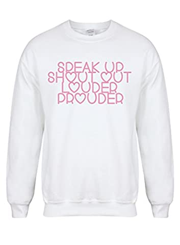 Speak Up, Shout Out, Louder, Prouder - White - Unisex Fit Sweater - Fun Slogan Jumper (Medium - Chest 38-40 inches, w/Pink)